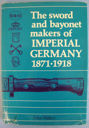 'The Sword And Bayonet Makers Of Imperial Germany 1871-1918' Book By John Walter 'The Sword And Bayonet Makers Of Imperial Germany 1871-1918' Book By John Walter Accessories