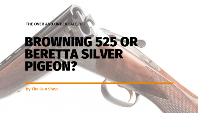 The over and under face off: Browning 525 or Beretta Silver Pigeon?